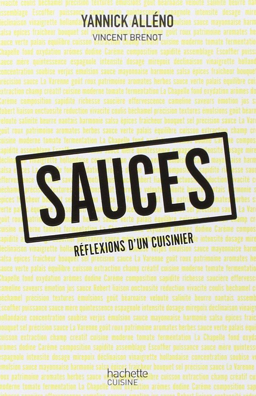 sauces r flexions d 39 un cuisinier de yannick alleno editions hachette cuisine. Black Bedroom Furniture Sets. Home Design Ideas